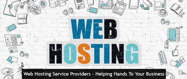 Web Hosting Service Providers – Helping Hands To Your Business