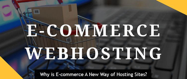 Why is E-commerce A New Way of Hosting Sites?