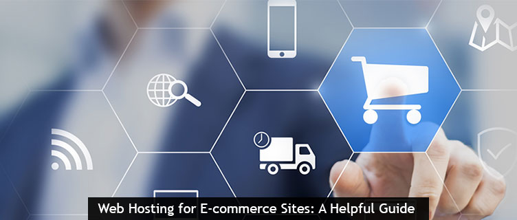 Web Hosting for E-commerce Sites: A Helpful Guide