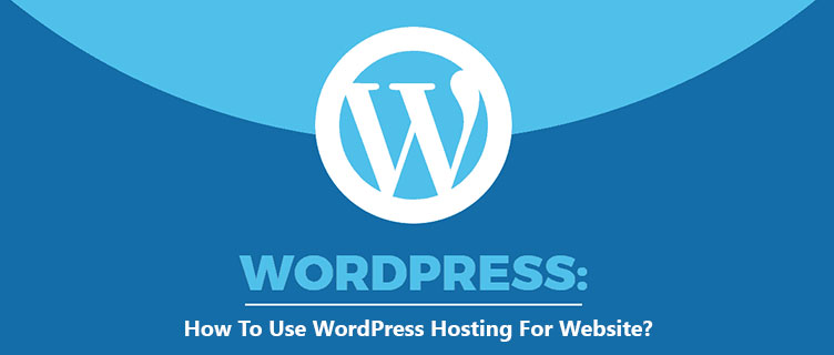 How To Use WordPress Hosting For Website